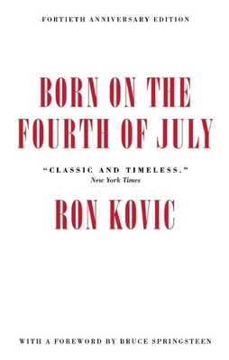 Born on the Fourth of July - Kovic, Ron, and Springsteen, Bruce (Foreword by)