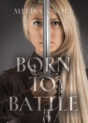 Born to Battle - Knoll, Melisa