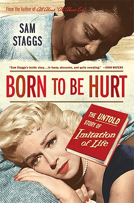 Born to Be Hurt: The Untold Story of Imitation of Life - Staggs, Sam