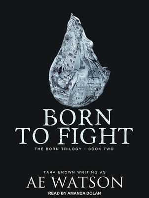 Born to Fight - Watson, Ae, and Dolan, Amanda (Narrator)