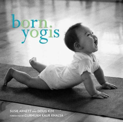 Born Yogis - Arnett, Susie, and Kim, Doug, and Khalsa, Gurmukh Kaur (Foreword by)