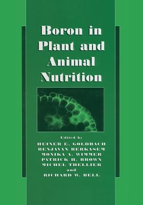 Boron in Plant and Animal Nutrition - Goldbach, Heiner E (Editor), and Rerkasem, Benjavan (Editor), and Wimmer, Monika A (Editor)