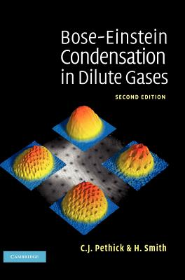 Bose-Einstein Condensation in Dilute Gases - Pethick, C J, and Smith, H
