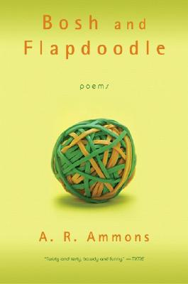Bosh and Flapdoodle: Poems - Ammons, A R