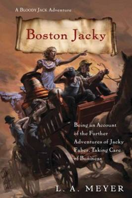 Boston Jacky: Being an Account of the Further Adventures of Jacky Faber, Taking Care of Business - Meyer, L A