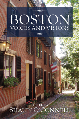 Boston: Voices and Visions - O'Connell, Shaun (Editor)