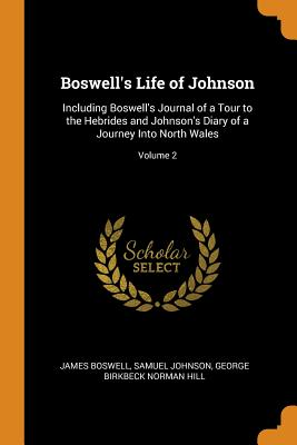 Boswell's Life of Johnson: Including Boswell's Journal of a Tour to the Hebrides and Johnson's Diary of a Journey Into North Wales; Volume 2 - Boswell, James, and Johnson, Samuel, and Hill, George Birkbeck Norman