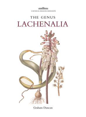 Botanical Magazine Monograph: The Genus Lachenalia - Duncan, Graham, and Rix, Martyn (Editor)