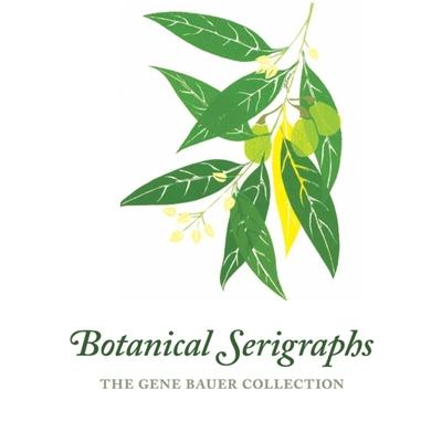 Botanical Serigraphs: The Gene Bauer Collection - Bauer, Gene
