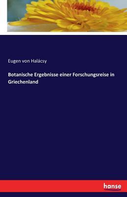 Botanische Ergebnisse Einer Forschungsreise in Griechenland - Halacsy, Eugen Von