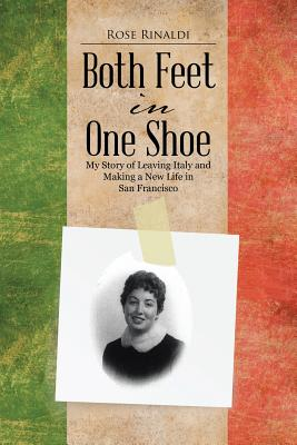 Both Feet in One Shoe: My Story of Leaving Italy and and Making a New Life in San Francisco - Rinaldi, Rose