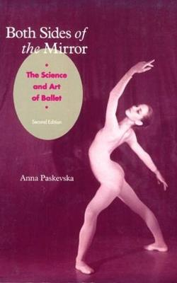 Both Sides of the Mirror: The Science & Art of Ballet - Paskevska, Anna