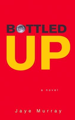 Bottled Up - Murray, Jaye