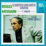 Boulez: Le Marteau Sans Maître; Sonatine; Messiaen: 7 Haïkaï