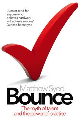 Bounce: The Myth of Talent and the Power of Practice - Syed, Matthew