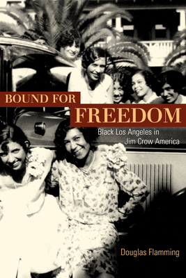 Bound for Freedom: Black Los Angeles in Jim Crow America - Flamming, Douglas