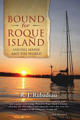 Bound for Roque Island: Sailing Maine and the World - Rubadeau, R J