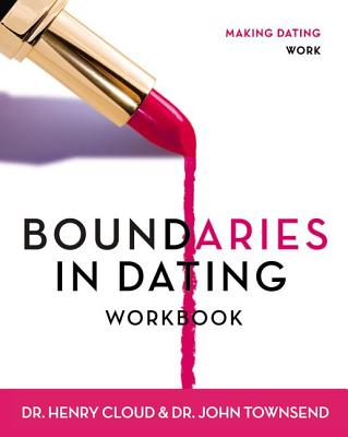 Boundaries in Dating Workbook: Making Dating Work - Cloud, Henry, Dr., and Townsend, John, Dr.