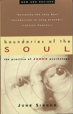 Boundaries of the Soul: The Practice of Jung's Psychology - Singer, June