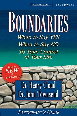 Boundaries Participant's Guide: When to Say Yes When to Say No to Take Control of Your Life - Cloud, Henry, Dr., and Townsend, John Sims, Dr., B.A., M.A., and Guest, Lisa
