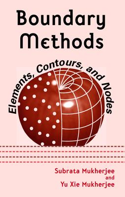 Boundary Methods: Elements, Contours, and Nodes - Mukherjee, Subrata, and Mukherjee, Yu XIE