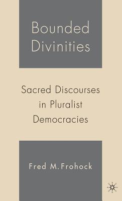 Bounded Divinities: Sacred Discourses in Pluralist Democracies - Frohock, F