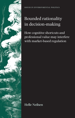 Bounded Rationality in Decision-Making: How Cognitive Shortcuts and Professional Value May Interfere with Market-Based Regulation - Nielsen, Helle