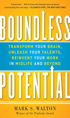 Boundless Potential: Transform Your Brain, Unleash Your Talents, and Reinvent Your Work in Midlife and Beyond - Walton, Mark S