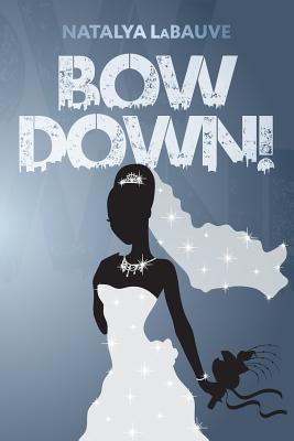 Bow Down! - LaBauve, Natalya