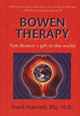Bowen Therapy: Tom Bowen's Gift to the World - Navratil, Frank