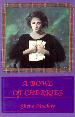 Bowl of Cherries - MacKay, Shena, and McKay, Shena