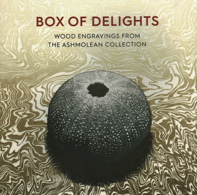 Box of Delights: Wood Engravings from the Ashmolean Collection - Desmet, Anne