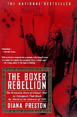 Boxer Rebellion: The Dramatic Story of China's War on Foreigners That Shook the World in the Summ Er of 1900 - Preston, Diana