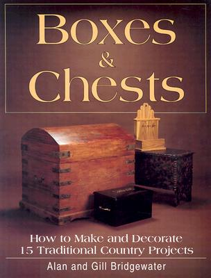 Boxes and Chests: How to Make and Decorate 15 Traditional Country Projects - Bridgewater, Alan, and Bridgewater, Gill