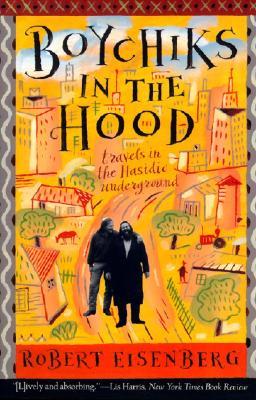 Boychiks in the Hood: Travels in the Hasidic Underground - Eisenberg, Robert