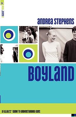 Boyland: A B.A.B.E.'s Guide to Understanding Guys - Stephens, Andrea
