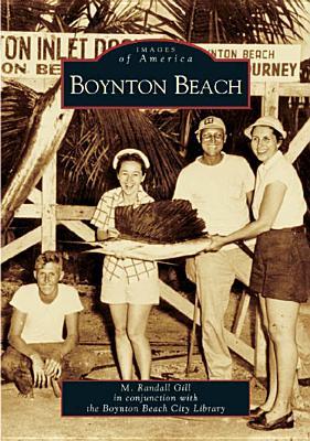 Boynton Beach - Gill, M Randall, and Boynton Beach City Library (Contributions by)