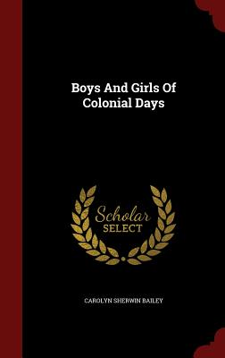Boys and Girls of Colonial Days - Bailey, Carolyn Sherwin