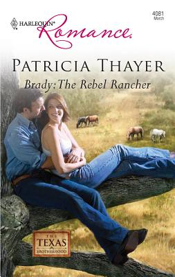 Brady: The Rebel Rancher - Thayer, Patricia