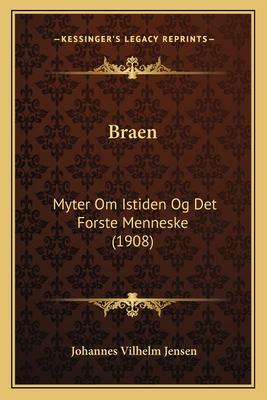 Braen: Myter Om Istiden Og Det Forste Menneske (1908) - Jensen, Johannes Vilhelm