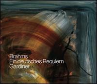 Brahms: Ein deutsches Requiem [Live 2007 Recording] - Katharine Fuge (soprano); Matthew Brook (baritone); Monteverdi Choir (choir, chorus);...
