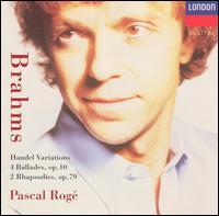 Brahms: Handel Variations; Ballades, Op. 10; Rhapsodies, Op. 79 - Pascal Rog� (piano)