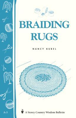 Braiding Rugs: A Storey Country Wisdom Bulletin A-03 - Bubel, Nancy