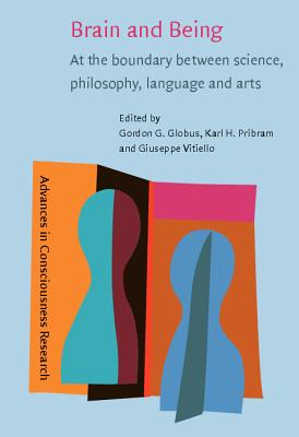 Brain and Being: At the Boundary Between Science,Philosophy,Language and Arts - Globus, Gordon G. (Editor), and Pribram, Karl H. (Editor), and Vitiello, Giuseppe (Editor)