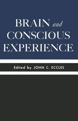 Brain and Conscious Experience: Study Week September 28 to October 4, 1964, of the Pontificia Academia Scientiarum - Eccles, John C, Professor (Editor)