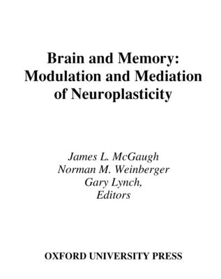 Brain and Memory: Modulation and Mediation of Neuroplasticity - McGaugh, James L, Ph.D. (Editor), and Lynch, Gary (Editor), and Weinberger, Norman M, Professor (Editor)