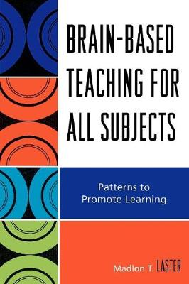 Brain-Based Teaching for All Subjects: Patterns to Promote Learning - Laster, Madlon T