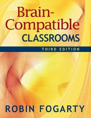Brain-Compatible Classrooms - Fogarty, Robin, Dr.