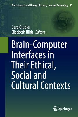 Brain-Computer-Interfaces in Their Ethical, Social and Cultural Contexts - Grubler, Gerd (Editor), and Hildt, Elisabeth (Editor)