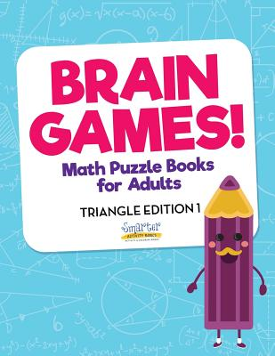 Brain Games! - Math Puzzle Books for Adults - Triangle Edition 1 - Smarter Activity Books